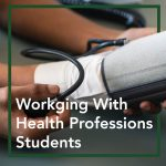 Your Role in Working With Health Professions Students