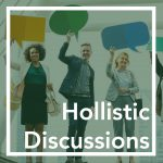 Holistic Discussions
