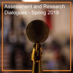 Assessment and Research Dialogues – Spring 2019